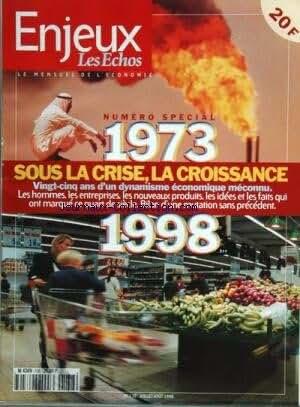 ENJEUX LES ECHOS [No 138] du 01/07/1998 - NUMERO SPECIAL 1973 - 1998 / SOUS LA CRISE LA CROISSANCE / 25 ANS D'UN DYNAMISME ECONOMIQUE MECONNU