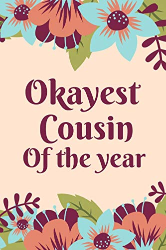 Okayest cousin of the year: Cute Pink Floral Gift for cousin love family Notebook or Journal to write your thoughts / Ideal Christmas or Birthday Gift