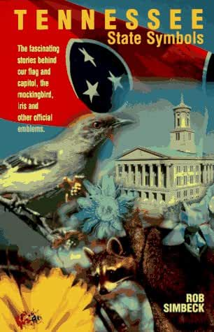 Tennessee State Symbols: The Fascinating Stories Behind Our Flag & Capitol, the Mockingbird, Iris & Other Official Emblems