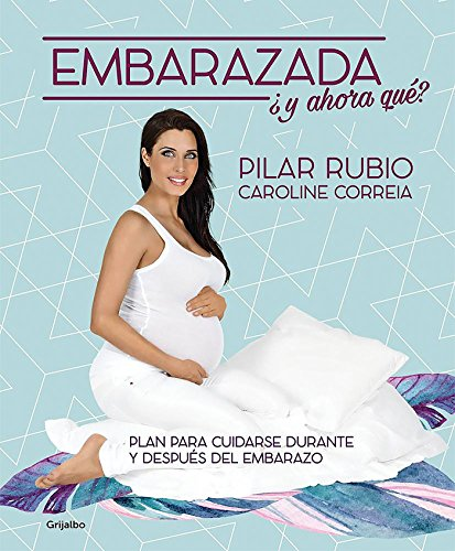 Embarazada, ¿y ahora qué?: Plan para cuidarse durante y después del embarazo (Embarazo,...