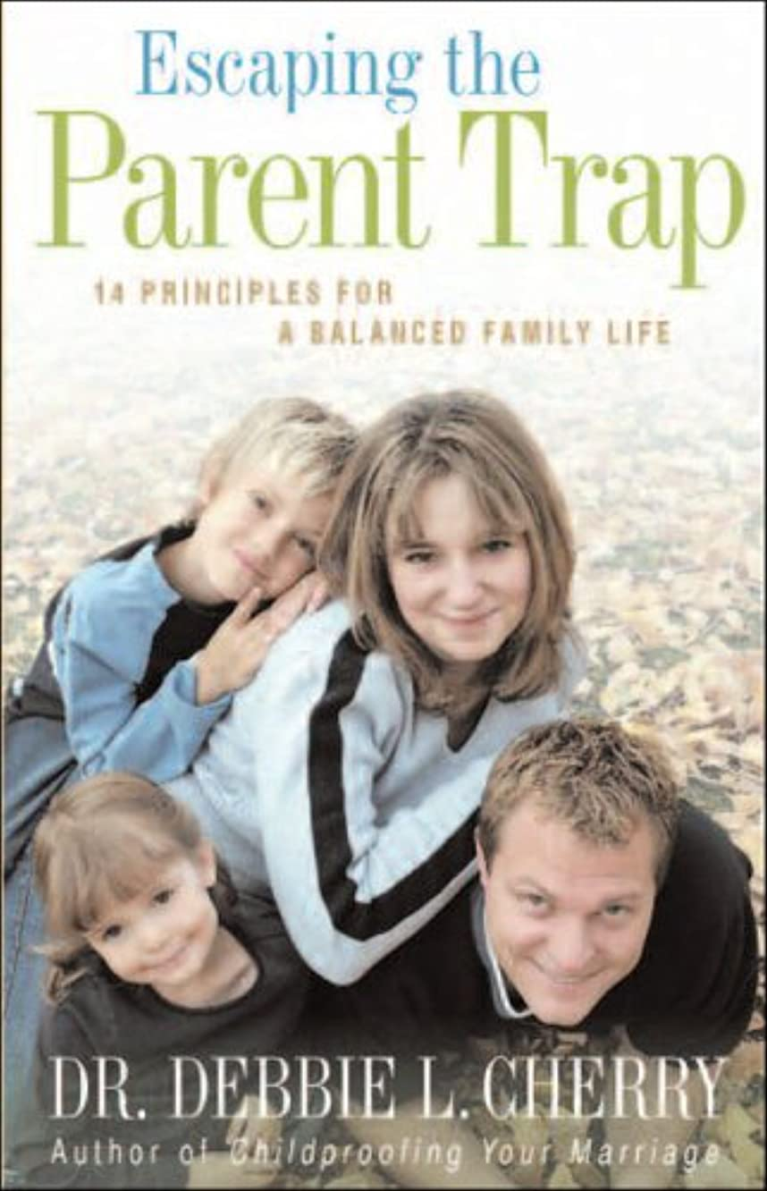 Escaping the Parent Trap: 14 Principles for a Balanced Family Life