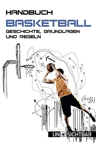 Handbuch Basketball: Geschichte, Grundlagen und Regeln (Sport Handbuch 7)