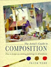 The Artist's Guide to Composition: How to Design Eye-catching Paintings in All Mediums