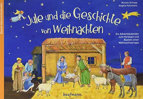 Jule und die Geschichte von Weihnachten. Ein Adventskalender zum Vorlesen und Basteln einer Weihnachtskrippe