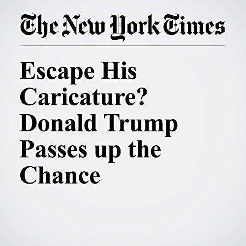 Escape His Caricature? Donald Trump Passes up the Chance cover art