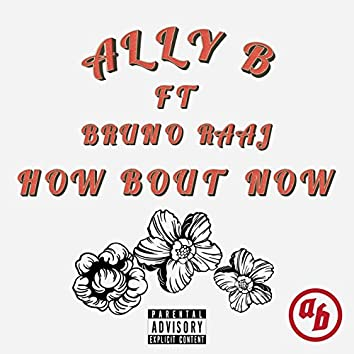 How Bout Now (feat. Bruno Raaj)