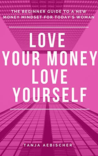 Love Your Money Love Yourself: The Beginner Guide to a New Money Mindset For Today's Woman (The rise of the aquarian age woman Book 1) (English Edition)