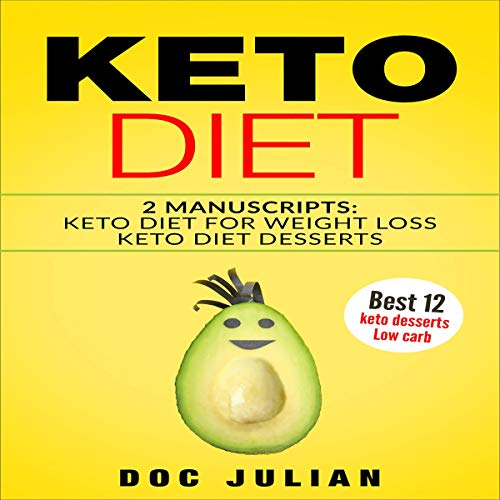 Keto Diet: 2 Manuscripts Keto Diet for Weight Loss, Keto Diet Desserts audiobook cover art