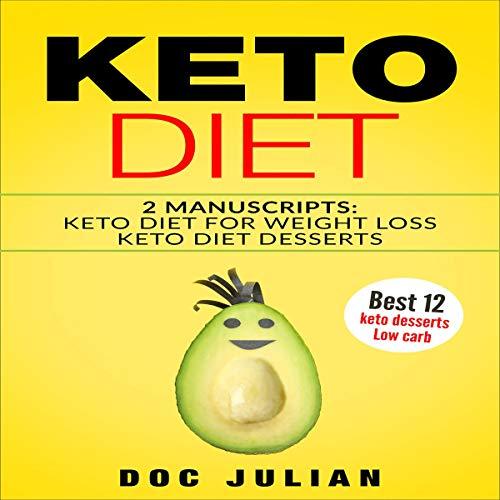 Keto Diet: 2 Manuscripts Keto Diet for Weight Loss, Keto Diet Desserts audiobook cover art