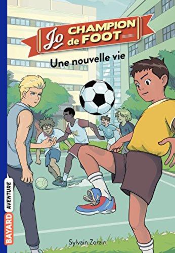Jo, champion de foot, Tome 01 : Une nouvelle vie (French Edition)