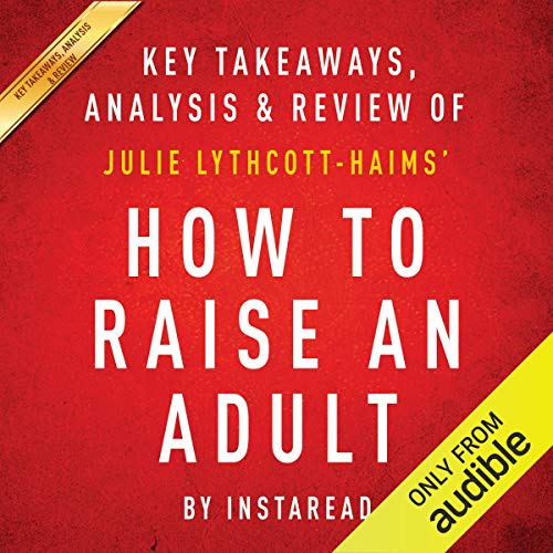 How to Raise an Adult: Break Free of the Overparenting Trap and Prepare Your Kid for Success, by Julie Lythcott-Haims audiobook cover art