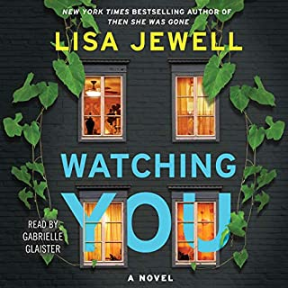 Watching You                   Written by:                                                                                                                                 Lisa Jewell                               Narrated by:                                                                                                                                 Gabrielle Glaister                      Length: 10 hrs and 50 mins     81 ratings     Overall 4.3