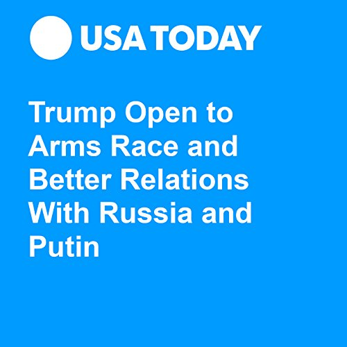 Trump Open to Arms Race and Better Relations With Russia and Putin audiobook cover art