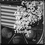 All Time Tv and Movie Favorite Themes