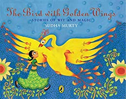 The Bird with Golden Wings by [Sudha Murty, Ajanta Guhathakurta]