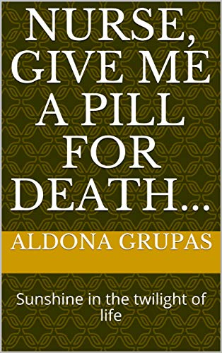 Nurse, give me a pill for death...: Sunshine in the twilight of life (It's hard to be an Angel) (English Edition)