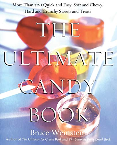 The Ultimate Candy Book: More than 700 Quick and Easy, Soft and Chewy, Hard and Crunchy Sweets and...