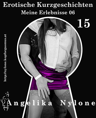Erotische Kurzgeschichten 15 - Meine Erlebnisse Teil 06