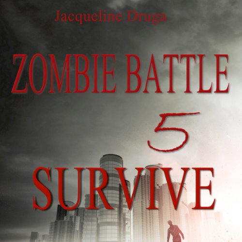 Zombie Battle 5     Survive              By:                                                                                                                                 Jacqueline Druga                               Narrated by:                                                                                                                                 Andrew B. Wehrlen                      Length: 2 hrs and 17 mins     2 ratings     Overall 3.5