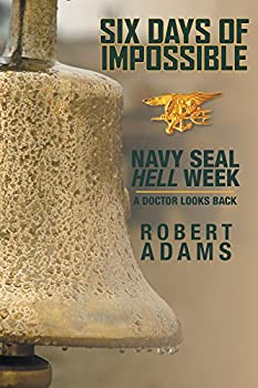 Six Days of Impossible  Navy SEAL Hell Week - A Doctor Looks Back