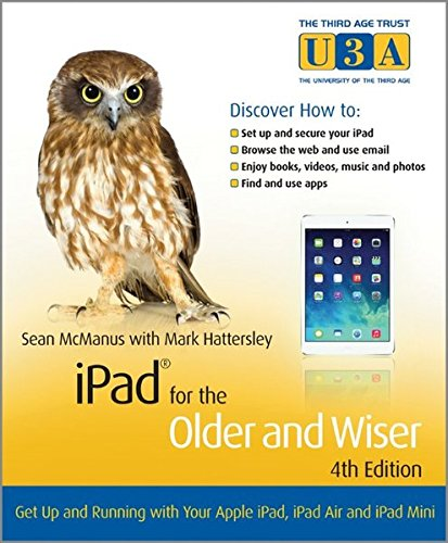 iPad for the Older and Wiser: Get Up and Running with Your Apple...