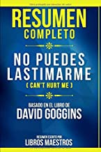 Resumen Completo: No Puedes Lastimarme (Can't Hurt Me) - Basado En El Libro De David Goggins (Spanish Edition)
