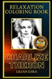 Charlize Theron Relaxation Coloring Book: A Great Humorous and Therapeutic 2021 Coloring Book for Adults