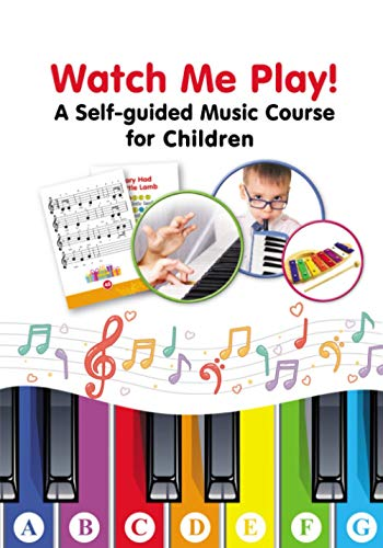 Watch Me Play! - A Self-guided Music Course for Children: Easy-to-Play Sheet Music with Colors and Letters for Beginners
