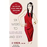 Six Weeks to Sleeveless and Sexy: The 5-Step Plan to Sleek, Strong, and Sculpted Arms by JJ Virgin CNS CHFS(2010-05-11)