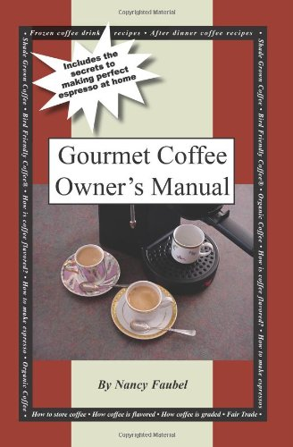 Gourmet Coffee Owner's Manual: Includes the secrets to making perfect espresso at home