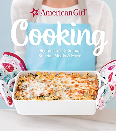 Cooking: Recipes for Delicious Snacks, Meals & More (American Girl)