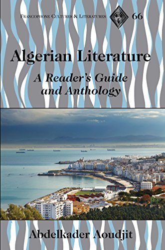 Algerian Literature: A Readers Guide and Anthology (Francophone Cultures and Literatures Book 66) (English Edition)