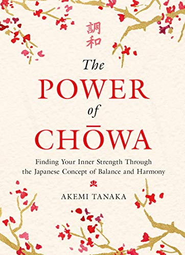 The Power of Chowa: Finding Your Inner Strength Through the Japanese Concept of Balance and Harmony (English Edition)