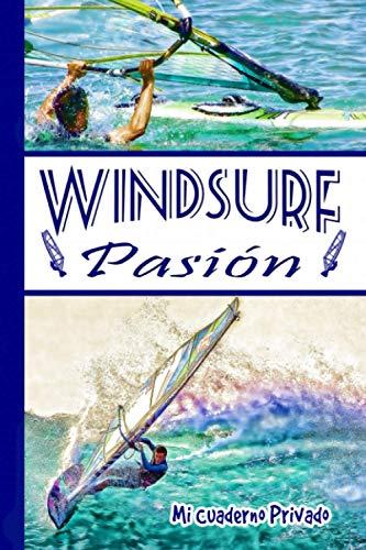 WINDSURF Pasión - Mi Cuaderno Privado -: Diario de Notas ideal para anotar sus observaciones, ideas, pensamientos, sueños, secretos ...   104 páginas ... cm x 22.86 cm para entusiastas del Windsurf  