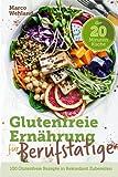 Glutenfreie Ernährung für Berufstätige - Die 20 Minuten Küche: 100 glutenfreie Rezepte in Rekordzeit...