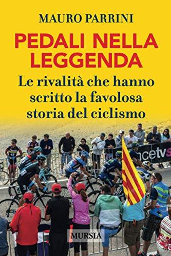 Pedali nella leggenda: Le rivalità che hanno scritto la favolosa storia del ciclismo