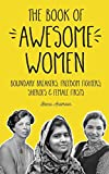 The Book of Awesome Women: Boundary Breakers, Freedom Fighters, Sheroes and Female Firsts (Gift for Teenage Girls, Gift for Daughters, Social Activist Biographies)