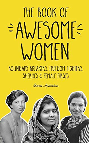The Book of Awesome Women: Boundary Breakers, Freedom Fighters, Sheroes and...