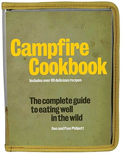 Campfire Cookbook: The Complete Guide to Eating Well in the Wild