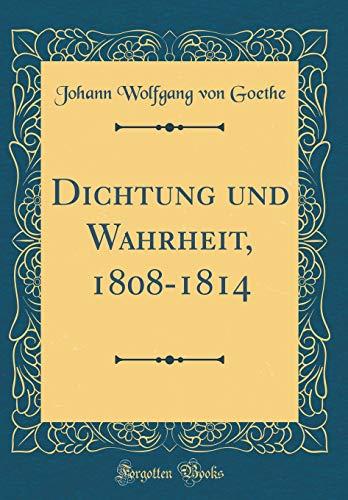 Dichtung und Wahrheit, 1808-1814 (Classic Reprint)