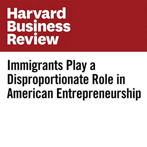 Immigrants Play a Disproportionate Role in American Entrepreneurship copertina