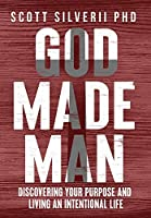 God Made Man: Discovering Your Purpose and Living an Intentional Life