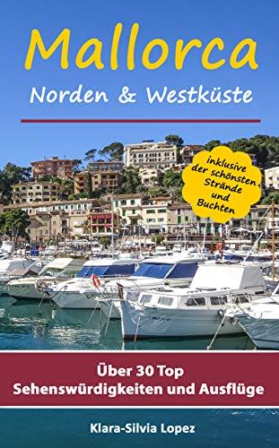 Mallorca - Norden & Westküste: Über 30 Top Sehenswürdigkeiten und Ausflüge inklusive der schönsten Strände und Buchten