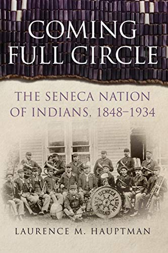 Compare Textbook Prices for Coming Full Circle: The Seneca Nation of Indians, 1848–1934 Volume 17 New Directions in Native American Studies Series First Edition ISBN 9780806167299 by Hauptman, Laurence M.