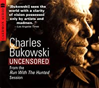 Charles Bukowski Uncensored CD: From the Run With The Hunted Session