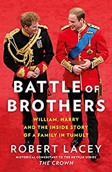 Battle of Brothers: You've heard from one side – now read the full, true story of the royal family in crisis: William, Harry and the Inside Story of a Family in Tumult by [Robert Lacey]