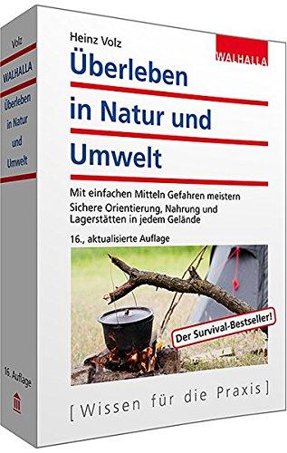 Überleben in Natur und Umwelt: Mit einfachen Mitteln Gefahren meistern; Mit Übungs- und Ausbildungsplan sowie ABC-Teil
