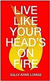 Live Like Your Head's On Fire