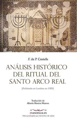 Análisis histórico del Ritual del Santo Arco Real: Publicado en Londres en...