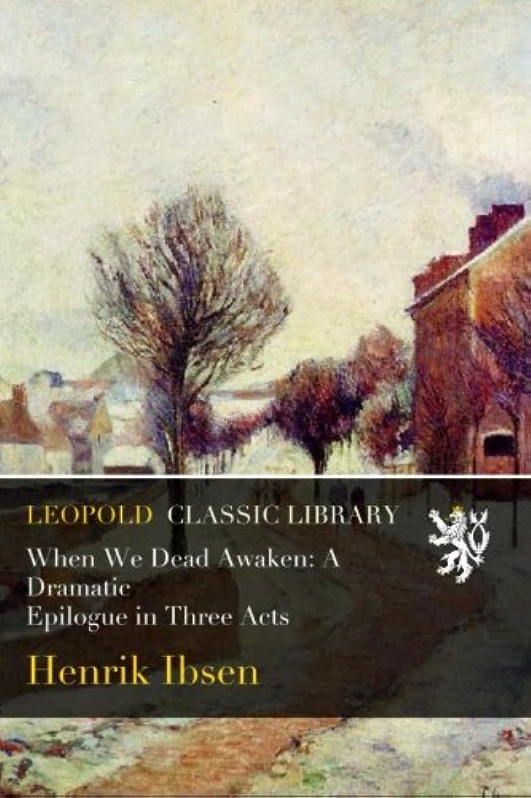 法的業界開拓者When We Dead Awaken: A Dramatic Epilogue in Three Acts
